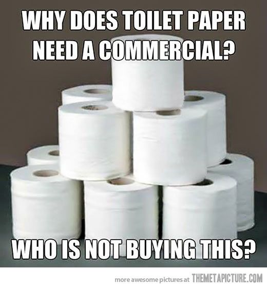 Why does toilet paper need a commercial?  Who is not buying this?
