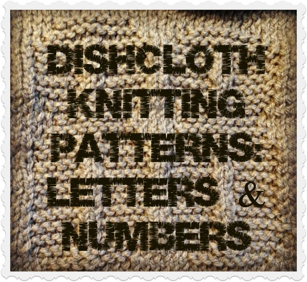 Knitted Alphabet Dishcloth Patterns : Letters and Numbers Dishcloth Knitting Patterns - The Knit ...