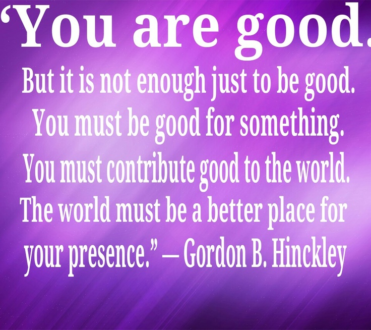 ... be a better place for your presence.