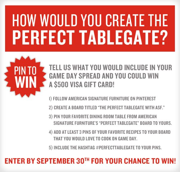 Share your perfect tailgating - or as we like to say tablegating - experience. Repin your favorite dining room table set AND pin all your FAV recipes you make for game day!! Don't forget to include #PerfectTablegate on all your pins! Good Luck!! #PinToWin