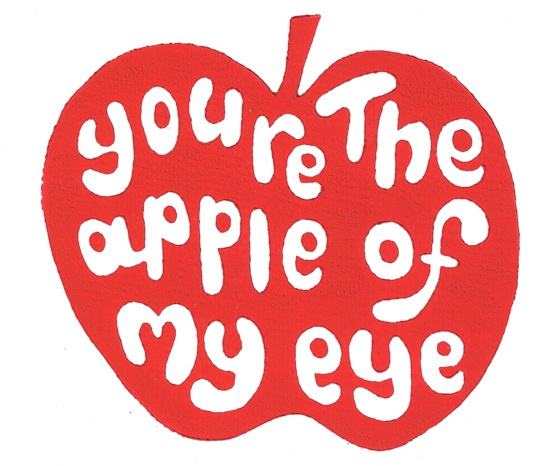 You are the apple of my eye -Stevie Wonder