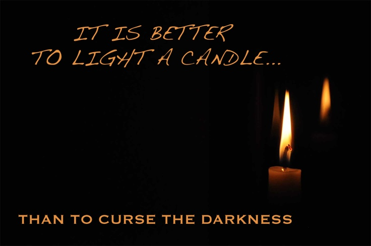 it is better to light a The christophers are a christian inspirational group that was founded in 1945 by  father james  maryknollconventschool 1jpg the maryknoll convent school  in hong kong motto, it's better to light one candle than to curse the darkness.