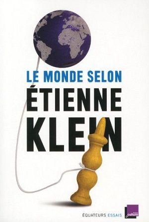 Klein, Etienne - Le monde selon Etienne Klein