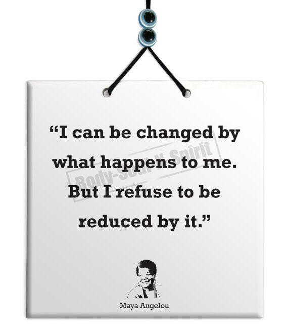 I Can Be Changed by Maya Angelou Quotes