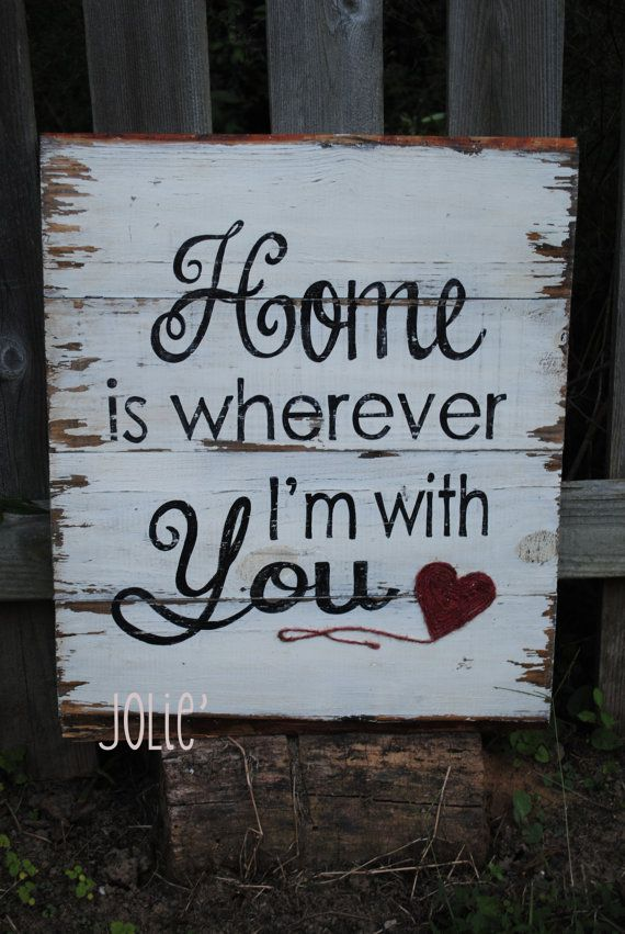 Home is wherever I am with You...with heart distressed aged look hand painted