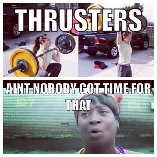 CrossFit. Thrusters: aint nobody got time for that