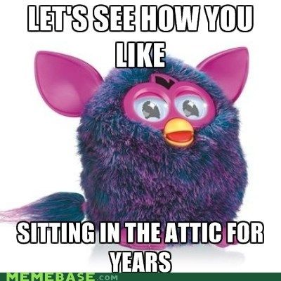 Furby 0.o These things scared the crap out of me! Used to keep me from going into my closet because the little demon would turn on automatically