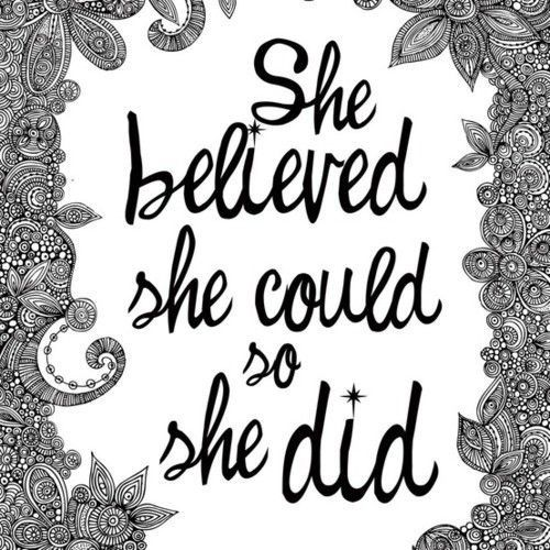 she believe she could so she did.