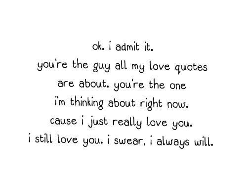 I Swear I Love You Quotes : ... just really love you. I still love you. I swear, I always will