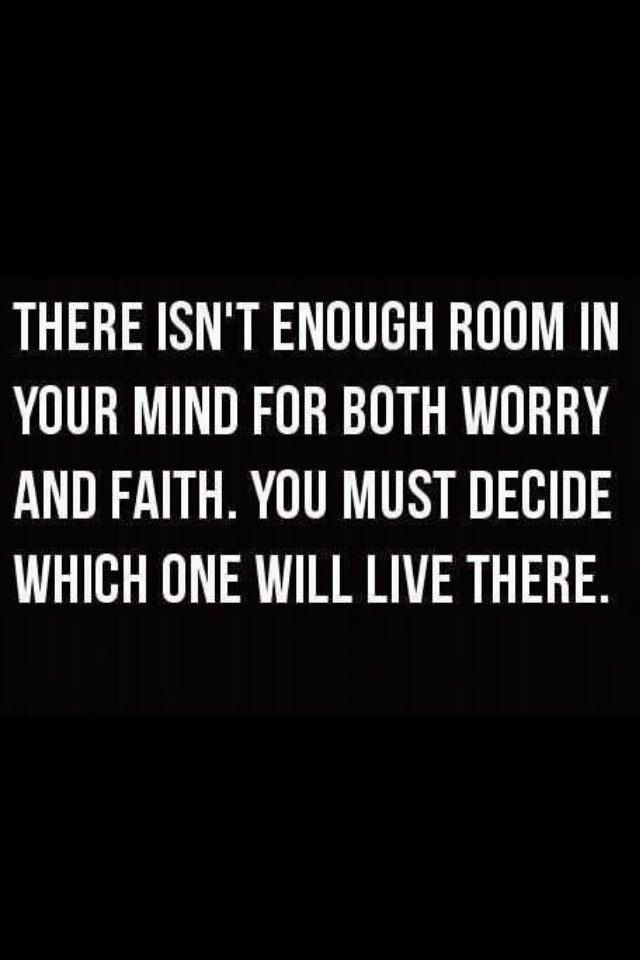 no room for worry when I have faith