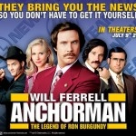 Anchorman...You stay classy