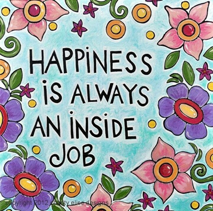 Happiness is always an inside job  Great quotes/sayings  Pinterest