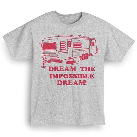 Dream the impossible dream tee livingthedream pinterest