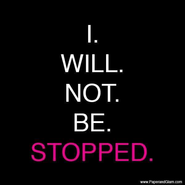 & i won't stop & i won't quit...