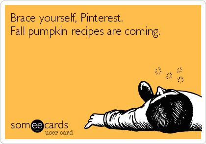Brace yourself, Pinterest. Fall pumpkin recipes are coming. And I'm contributing!