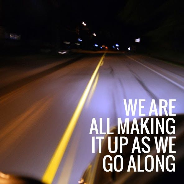 we are all making it up as we go along #quote #quotes #motivation #inspiration
