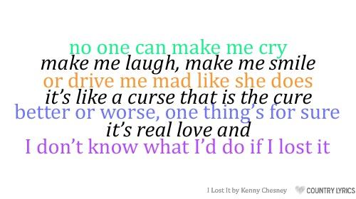 If I Lost It-Kenny Chesney (: Lyrics ? Pinterest