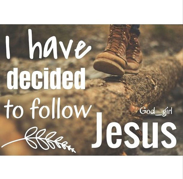 I have decided to follow Jesus!   Christian Living   Pinterest