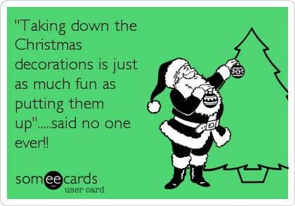 'Taking down the Christmas decorations is just as much fun as putting them up'.....said no one ever!!