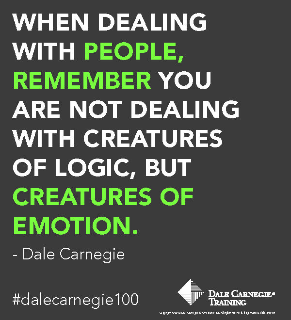 """""""When dealing with people, remember you are not dealing with creatures of logic, but creatures of emotion."""" - Dale Carnegie"""