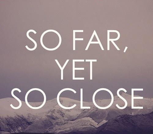 So Close Yet So Far Quotes. QuotesGram