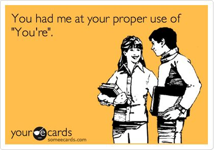 """'You had me at your proper use of """"You're"""".'"""