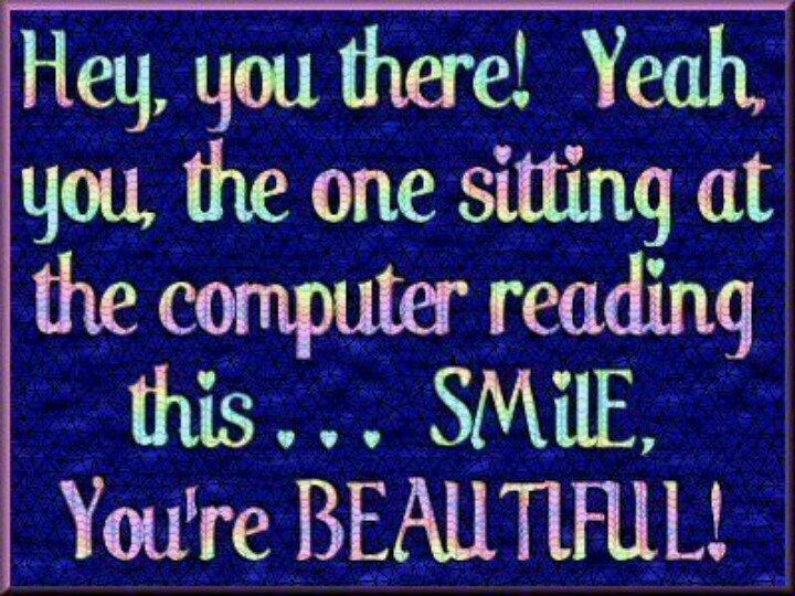 SMILE.... youre BEAUTIFUL  Just some sayings...  Pinterest