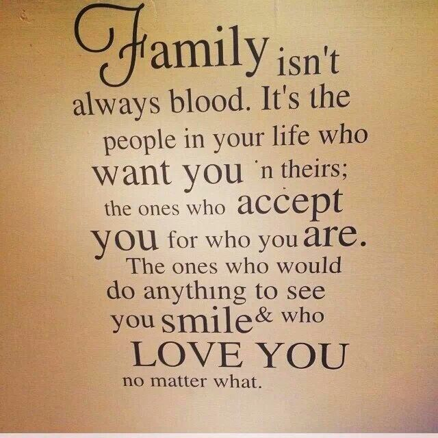 Family isn't always blood... Thought Provoking Quotes