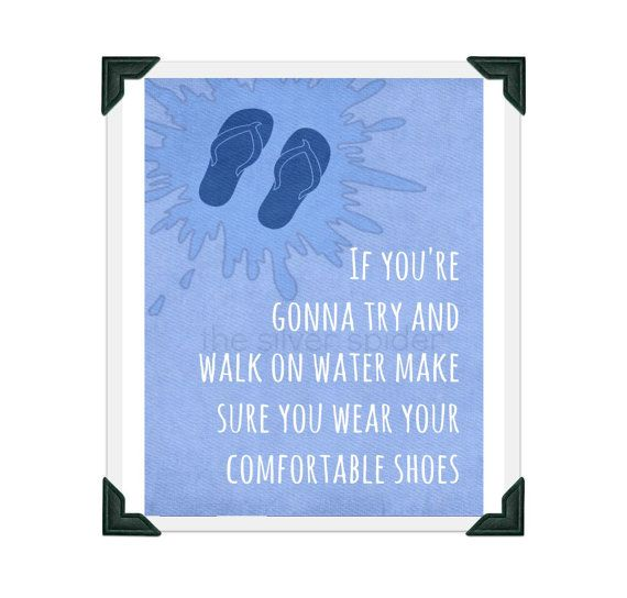 If you re gonna walk on water make sure you wear comfortable shoes