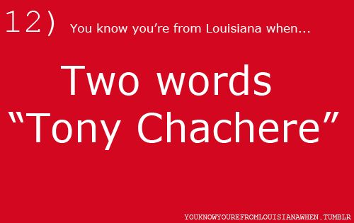 You know  you're from Louisiana