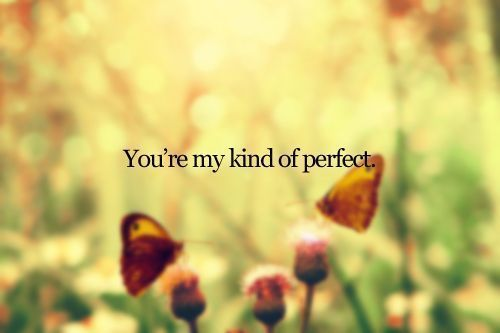 youre my kind of perfect #perfection love quotes Pinterest