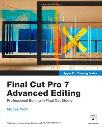 Apple Pro Training Series: Final Cut Pro 7 Advanced Editing by Michael ...