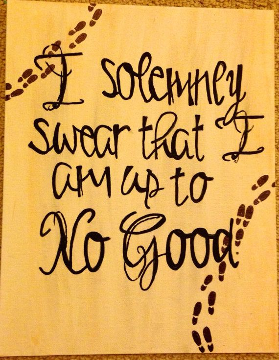 Harry Potter I Solemnly Swear I Am Up To No Good We Know How To Do It