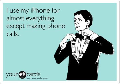 i Use My Iphone for everything except...