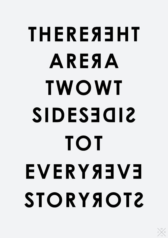 two sides to every story There are two sides to every story not just the side of them or theirs so never  judge or hold a grudge and when you listen please listen with.