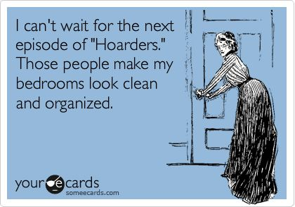 Were they reading my mind when they wrote this card??? I often joke that I watch Hoarders when I'm feeling scrappy so that I can feel good about myself again!!!  Lol
