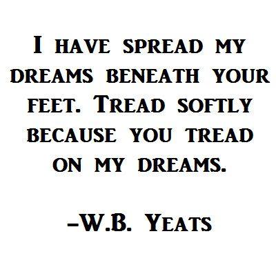Yeats Tread Softly Quote
