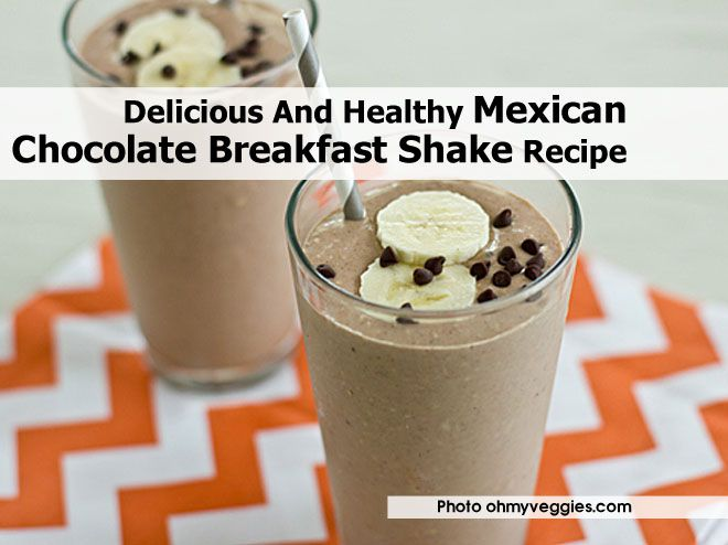 Delicious And Healthy Mexican Chocolate Breakfast Shake Recipe - http ...