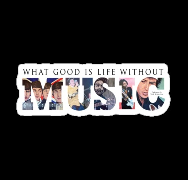 What Good is Life without Music