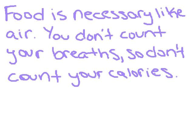 Food is necessary like air. You don't count your breaths, so don't count your calories. #edrecovery #truth #health