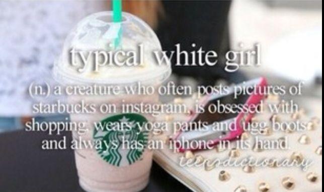Typical white girl Mee            White Girls Be Like Starbucks