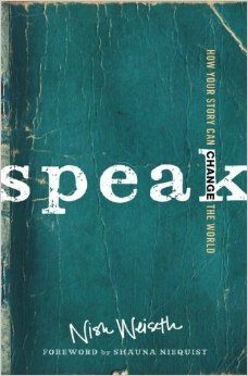 Speak: How Your Story Can Change the World: Nish Weiseth