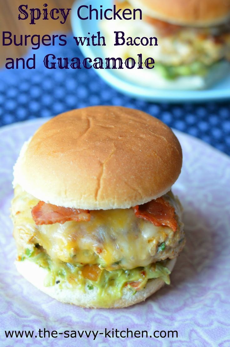 The Savvy Kitchen: Spicy Chicken Burgers with Bacon and Guacamole