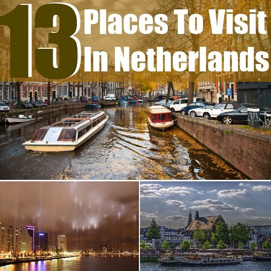 13 Best Places To Visit In Netherlands Travel Places Pinterest