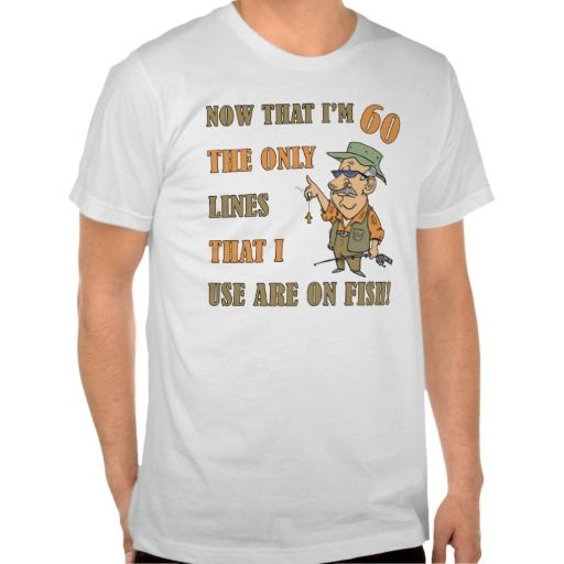 Funny 60th birthday fishing gift shirt for men says now that i m 60
