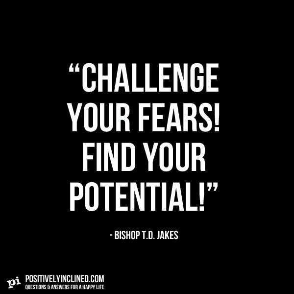 Bishop T D Jakes quote on challenging your fears