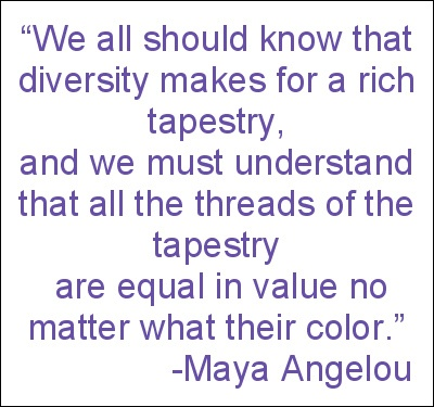 Maya Angelou - Diversity. When you look down on a tapestry, we are all ...