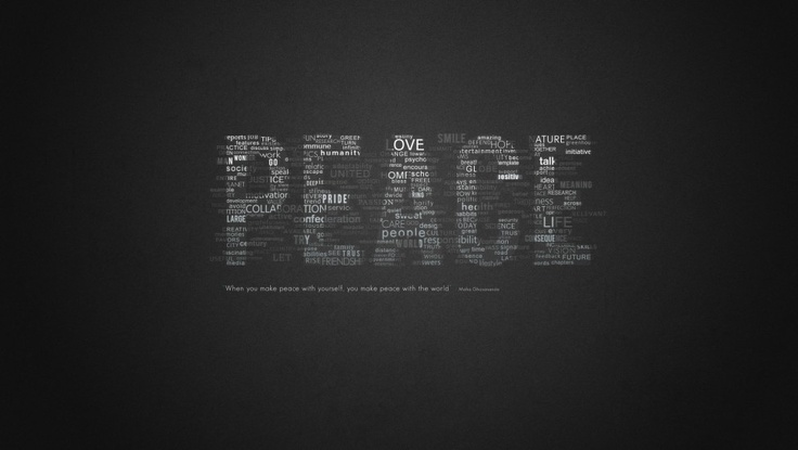 . . . when you make peace with yourself, you make peace with the world.