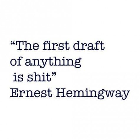 """""""The first draft of anything is shit."""" - Ernest Hemingway #writing"""