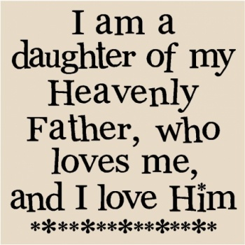 I Love You Dad Quotes In Spanish : T090 I am a daughter of my heavenly father, who loves me, and i love ...